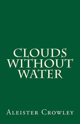 Clouds without Water by Aleister Crowley