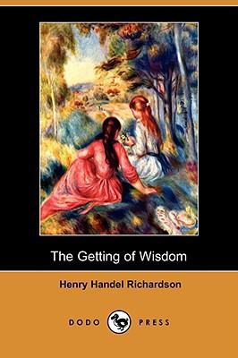 The Getting of Wisdom (Dodo Press) by Henry Handel Richardson