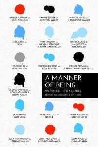A Manner of Being: Writers on Their Mentors by Annie Liontas, Jeff Parker