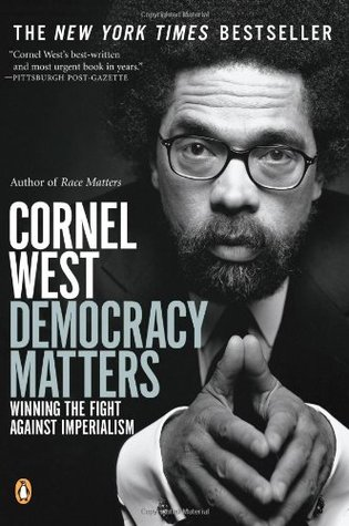 Democracy Matters: Winning the Fight Against Imperialism by Cornel West