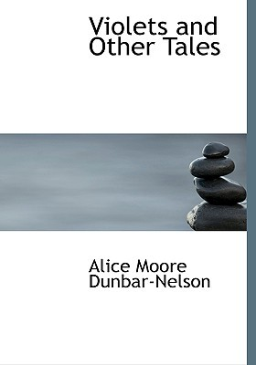 Violets and Other Tales by Alice Dunbar-Nelson