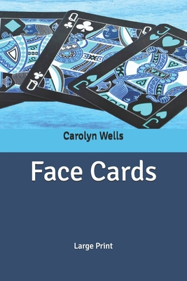 Face Cards: Large Print by Carolyn Wells
