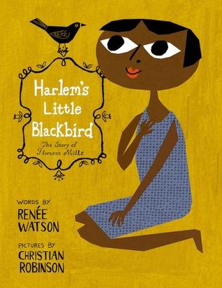 Harlem's Little Blackbird: The Story of Florence Mills by Renée Watson