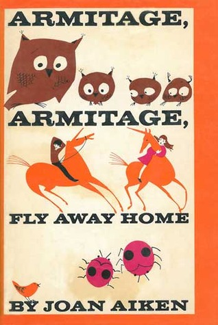 Armitage, Armitage, Fly Away Home by Betty Fraser, Joan Aiken