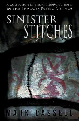 Sinister Stitches: A Collection of Short Horror Stories by Mark Cassell
