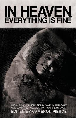 In Heaven, Everything Is Fine: Fiction Inspired by David Lynch by Blake Butler, Thomas Ligotti