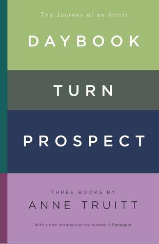 Daybook, Turn, Prospect: The Journey of an Artist by Anne Truitt, Audrey Niffenegger