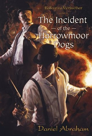 Balfour and Meriwether in the Incident of the Harrowmoor Dogs by Daniel Abraham