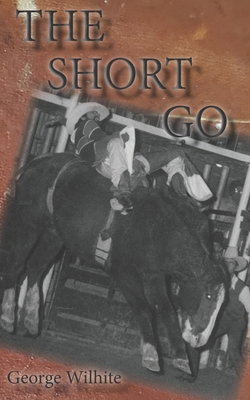 The Short Go by George Wilhite