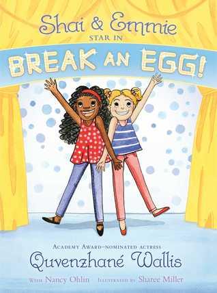 Shai & Emmie Star in Break an Egg! by Quvenzhane Wallis, Sharee Miller, Nancy Ohlin