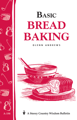 Basic Bread Baking: Storey's Country Wisdom Bulletin A-198 by Glenn Andrews