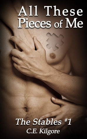 All These Pieces of Me by C.E. Kilgore