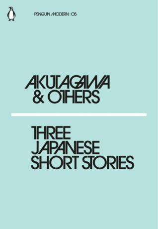 Three Japanese Short Stories by Ryūnosuke Akutagawa, Jay Rubin, Kafū Nagai, Koji Uno