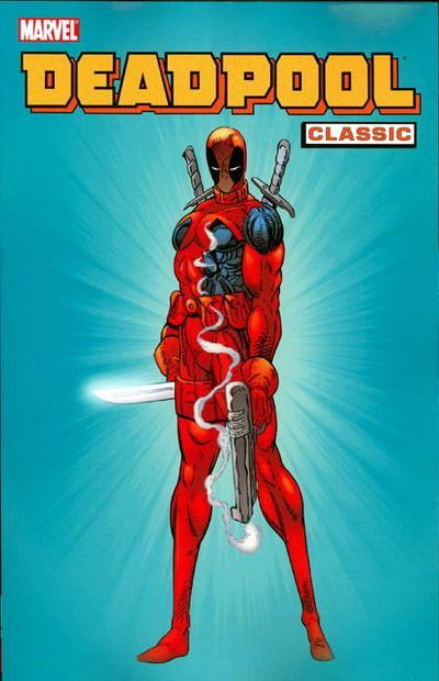 Deadpool Classic, Vol. 1 by Mark Waid, Lee Weeks, Rob Liefeld, Joe Madureira, Ian Churchill, Joe Kelly, Fabian Nicieza, Kenneth Lashley, Ed McGuinness