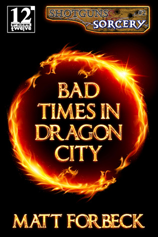 Bad Times in Dragon City by Matt Forbeck