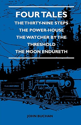 Four Tales - The Thirty-Nine Steps - The Power-House - The Watcher by the Threshold - The Moon Endureth by L. D. Barnett, John Buchan