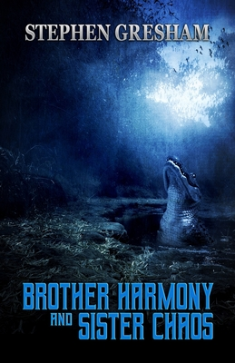 Brother Harmony and Sister Chaos by Stephen Gresham