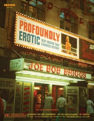 Profoundly Erotic: Sexy Movies That Changed History by Joe Bob Briggs