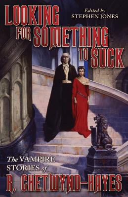 Looking for Something to Suck: The Vampire Stories of R. Chetwynd-Hayes by Ronald Chetwynd-Hayes