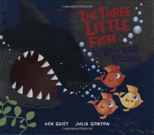 The Three Little Fish And The Big Bad Shark by Julia Gorton, Will Grace, Ken Geist
