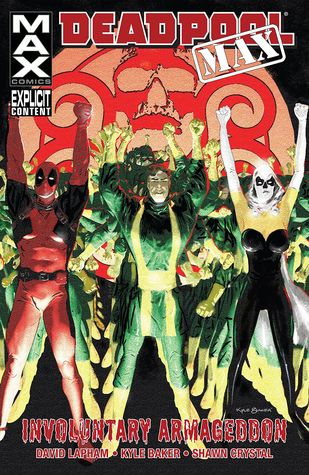 Deadpool MAX, Volume 2: Involuntary Armageddon by Kyle Baker, David Lapham, Shawn Crystal