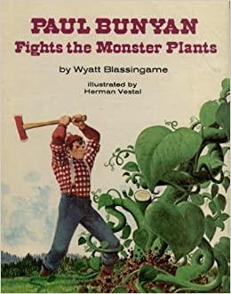 Paul Bunyan Fights the Monster Plants by Wyatt Blassingame