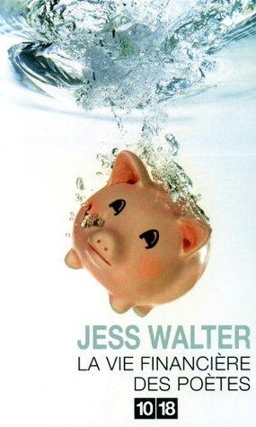 La vie financière des poètes by Jess Walter, Jean Esch