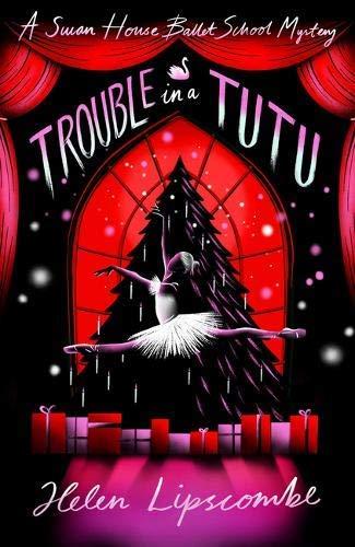 Swan House Ballet School Mystery 2: Trouble in a Tutu by Helen Lipscombe