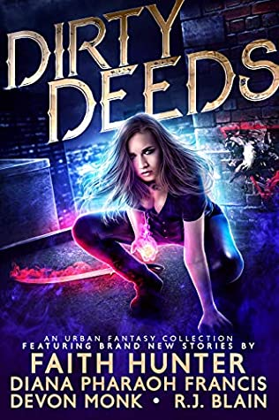 Dirty Deeds: An Urban Fantasy Collection by Faith Hunter, Devon Monk, Diana Pharaoh Francis, R.J. Blain