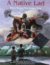 A Native Lad: Benny Benson Tells Alaska's Story by Sean Jones, Gideon Gerlt, Dimi Macheras, Peter Dunlop-Shohl, Duke Russell, Sarah Hurst, Lee Post, Shanley McCauley, Evon Zerbetz, Lance Lekander