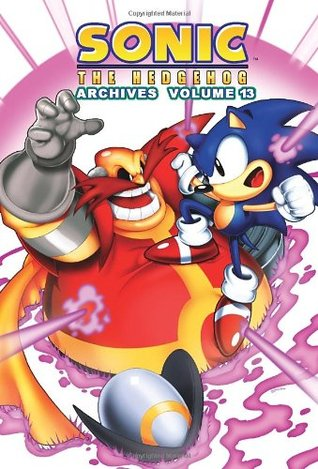 Sonic The Hedgehog Archives: Volume 13 by Sonic Scribes, Brian Thomas, Andrew Pepoy, Ken Penders, Art Mawhinney, Sam Maxwell, Harvey Mercadoocasio, Dave Manak, Michael Gallagher, Kent Taylor, Nelson Ortega, Patrick Spaziante, Pam Eklund, Jim Amash, Karl Bollers, Manny Galan