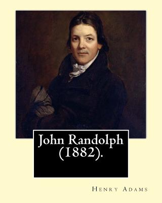 John Randolph (1882). By: Henry Adams, edited By: John T. Morse (1840-1937) was an American historian and biographer.: John Randolph (June 2, 17 by John T. Morse, Henry Adams