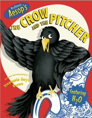 Professor Aesop's the Crow and the Pitcher by Stephanie Gwyn Brown, Aesop