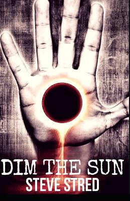 Dim the Sun by Steve Stred