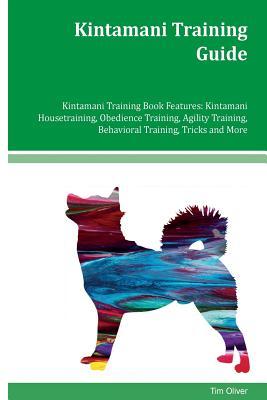 Kintamani Training Guide Kintamani Training Book Features: Kintamani Housetraining, Obedience Training, Agility Training, Behavioral Training, Tricks by Tim Oliver