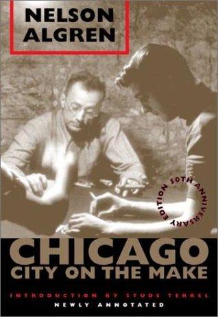 Chicago: City on the Make by Nelson Algren, Bill Savage, Studs Terkel, David Schmittgens
