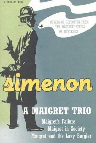 A Maigret Trio: Maigret's Failure, Maigret in Society, Maigret and the Lazy Burglar by Robert Eglesfield, Georges Simenon, Daphne Woodward