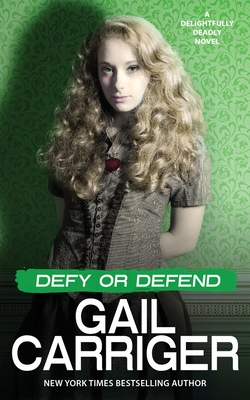 Defy or Defend: A Delightfully Deadly Novel by Gail Carriger
