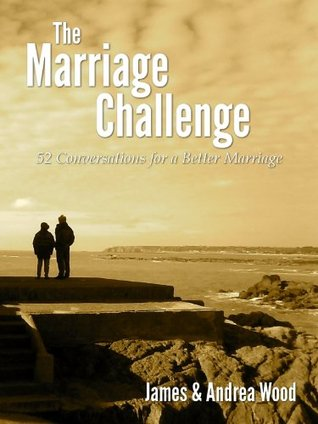 The Marriage Challenge by Andrea Wood, James T. Wood
