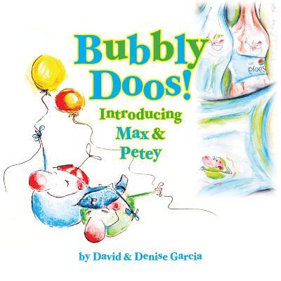 Bubbly Doos!: Introducing Max and Petey by David Garcia