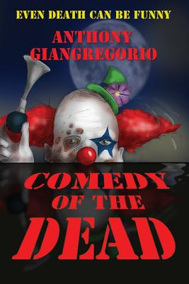 Comedy of the Dead by Anthony Giangregorio