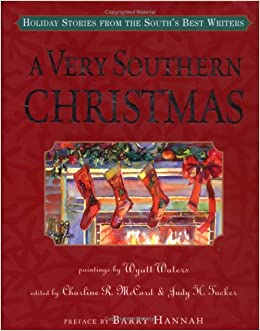 A Very Southern Christmas: Holiday Stories from the South's Best Writers by Mary Ward Brown, Tim McLaurin, Tim Gautreaux, Julia Ridley Smith, Charline R. McCord, Richard Ford, Valerie Sayers, Lee Smith, Donna Tartt, Fred Chappell, Robert Olen Butler
