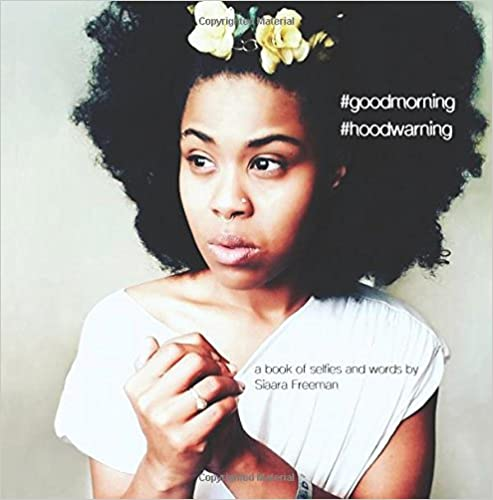 #Goodmorning #Hoodwarning: A Book of Selfies and Words by Siaara Freeman