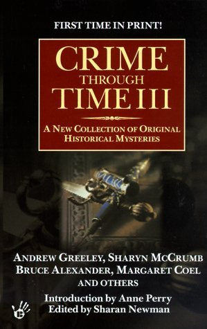 Crime Through Time III by Bruce Alexander, Jan Burke, Various, William Sanders, Paul Sledzik, Andrew M. Greeley, Laura Frankos, Steven Saylor, Michael G. Coney, Miriam Grace Monfredo, Peter Robinson, Harry Turtledove, Elizabeth Foxwell, H.R.F. Keating, Maureen Jennings, Eileen Kernaghan, Sharyn McCrumb, Margaret Coel, Peter Lovesey, Sharan Newman, Leonard Tourney