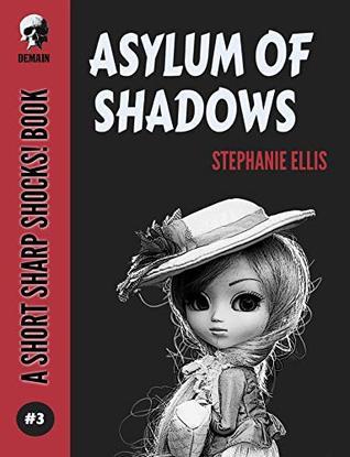 Asylum Of Shadows by Stephanie Ellis