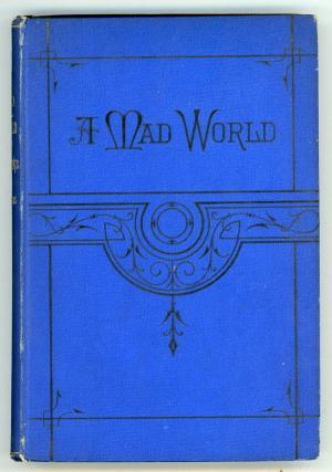 A Mad World and Its Inhabitants by Julius Chambers