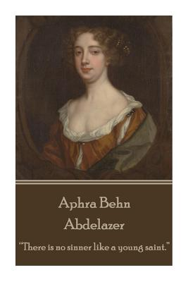 """Aphra Behn - Abdelazer: """"there Is No Sinner Like a Young Saint."""" by Aphra Behn"""