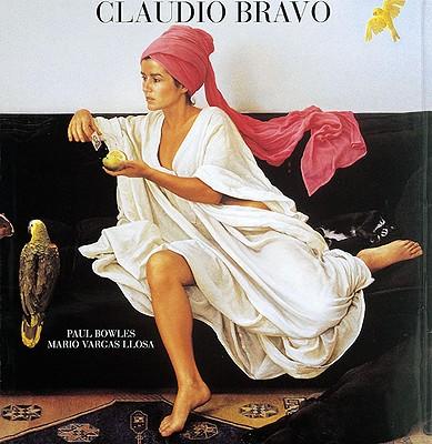Claudio Bravo by Claudio Bravo, Paul Bowles, Mario Vargas Llosa