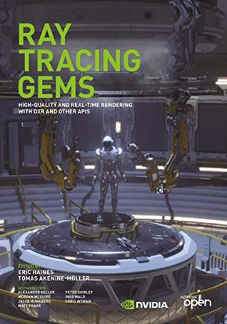 Ray Tracing Gems: High-Quality and Real-Time Rendering with DXR and Other APIs by Tomas Akenine-Möller, Eric Haines