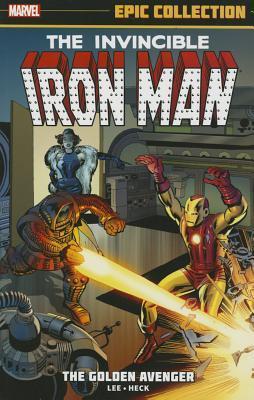 Iron Man Epic Collection Vol. 1: The Golden Avenger by Steve Ditko, Larry Lieber, Robert Bernstein, Don Heck, Al Hartley, Don Rico, Stan Lee, Jack Kirby